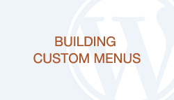 WordPress How-To Videos: Part 13 - Building Custom Menus