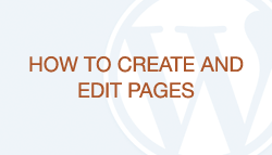WordPress How-To Videos: Part 5 – Creating and Editing Pages